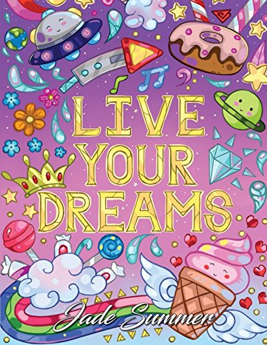 Live Your Dreams: An Adult Coloring Book with Fun Inspirational Quotes, Adorable Kawaii Doodles, and Positive Affirmations for -