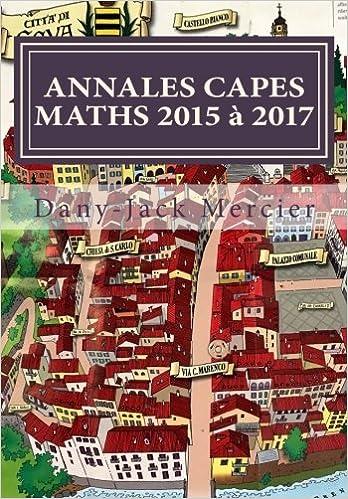 ANNALES CAPES MATHS 2015 à 2017 (French Edition): Dany-Jack Mercier: 9781546650409: Amazon.com: Books