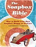 The Soapbox Bible: How to Build Your Own Soapbox, Buggy, or Go-Cart