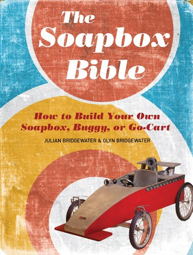 The Soapbox Bible: How to Build Your Own Soapbox, Buggy, or Go-Cart ()