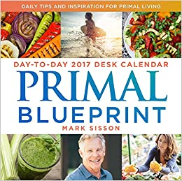 Primal blueprint day to day 2017 desk calendar daily tips and primal blueprint day to day 2017 desk calendar daily tips and inspiration for primal living mark sisson 9781939563255 amazon books malvernweather Image collections