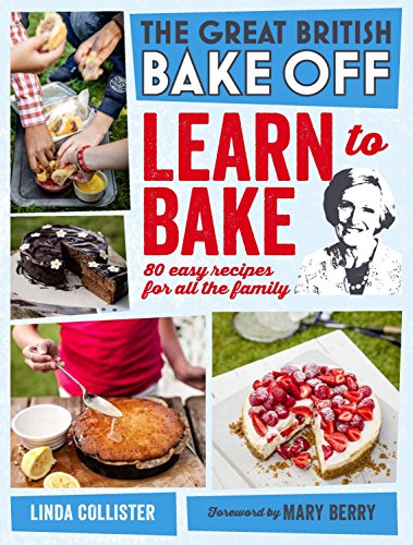 Great British Bake Off: Learn to Bake: 80 Easy Recipes for All the Family (The Great British Bake Off) by Linda Collister