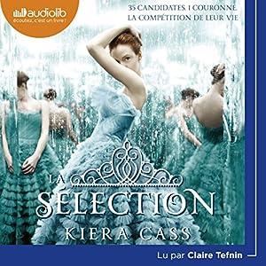 La Sélection (La Sélection 1)   Livre audio Auteur(s) : Kiera Cass Narrateur(s) : Claire Tefnin