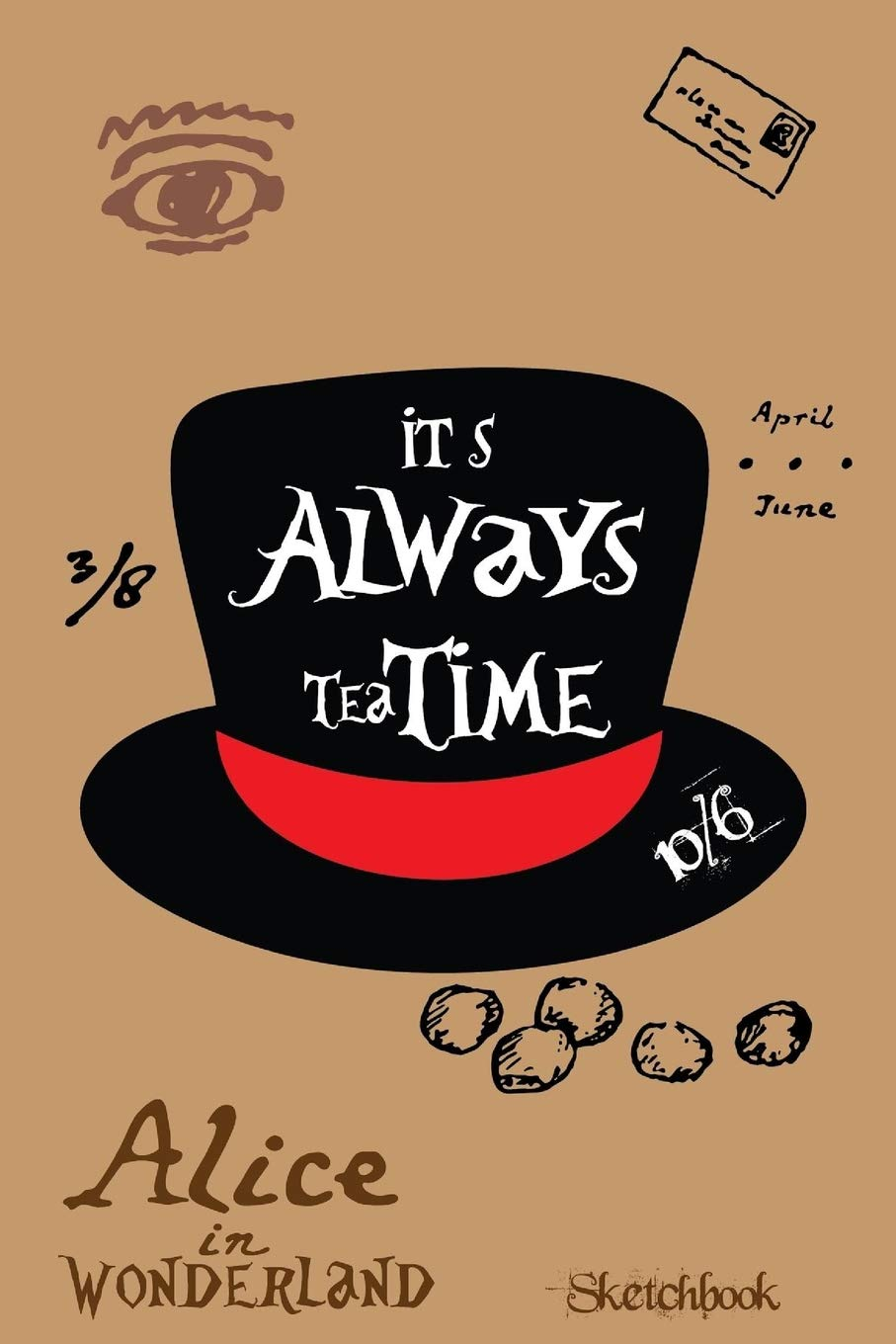 alice in wonderland quotes sketchbook mad hatter its always tea time 05 mm dot grid sketchbook journal doodle diary for creative boys girls 108 pages size 6 wide x 9 high volume 2
