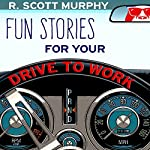 Fun Stories for Your Drive to Work | R. Scott Murphy