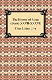 The History of Rome (Books XXVII-XXXVI), Titus Livius Livy, 1420933868
