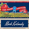 The Food of a Younger Land: The WPA's Portrait of Food in Pre-World War II America Audiobook by Mark Kurlansky Narrated by Stephen Hoye