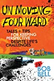 img - for Un Moving Four Ward: Tales & Tips for Keeping Perspective Despite Life's Challenges book / textbook / text book