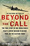 img - for Beyond The Call: The True Story of One World War II Pilot's Covert Mission to Rescue POWs on the Eastern Front book / textbook / text book