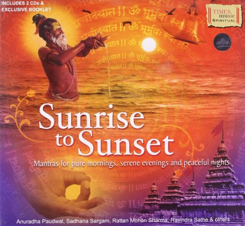 Price comparison product image Sunrise To Sunset - Mantras For Pure Mornings,  Serene Evening And Peaceful Nights - Anuradha Paudwal,  Sadhana Sargam,  Rattan Mohan Sharma,  Ravindra Sathe & Others (2-CD Set With Exclusive Booklet)