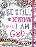 Adult Colouring Book: Be Still and Know that I Am God (Colouring Journal): Inspirational Colouring Journal