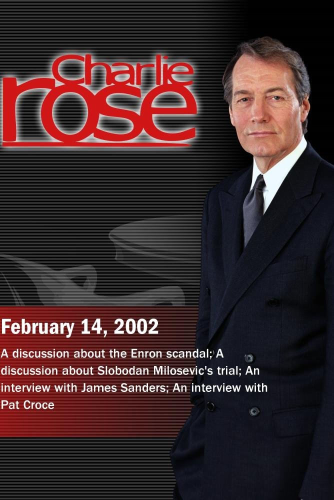 Charlie Rose with Allan Sloan & Floyd Norris; Misha Glenny & Warren Zimmerman; James Sanders; Pat Croce (February 14, 2002)