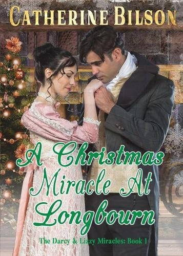 Download A Christmas Miracle At Longbourn: A Pride And Prejudice Variation (The Darcy And Lizzy Miracles) (Volume 1) pdf epub