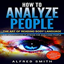 HOW TO ANALYZE PEOPLE: THE ART OF READING BODY LANGUAGE: THE UNDERGROUND PLAYBOOK FOR ANALYZING PEOPLE, BOOK 2