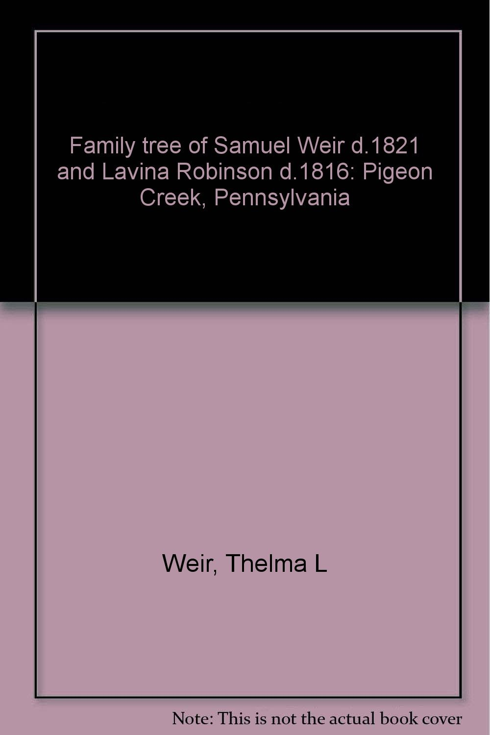 Family tree of Samuel Weir d 1821 and Lavina Robinson d 1816: Pigeon
