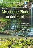 Mystische Pfade in der Eifel: 38 Wanderungen auf den Spuren von Mythen und Sagen (Erlebnis Wandern)