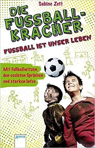 Die Fussballkracher Fussball Ist Unser Leben 9783401506098