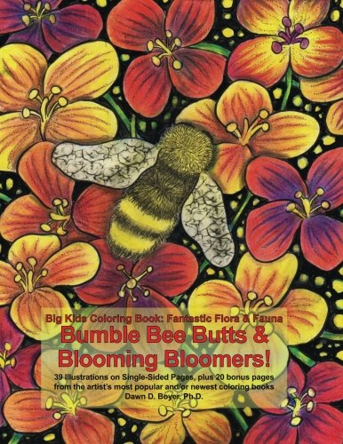 Bumble Bee Butts & Blooming Bloomers: Big Kids Coloring Book: Fantastic Flora and Fauna - Bumble Bee Butts & Blooming Bloomers (Big Kids Coloring Books) - Flora Bumble Bee