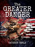 The Greater Danger: An Alternate History Novel