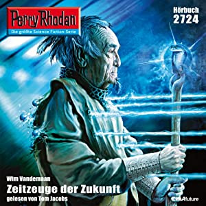 Zeitzeuge der Zukunft (Perry Rhodan 2724) Hörbuch