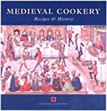 Medieval Cookery: Recipes and History (Cooking Through the Ages)