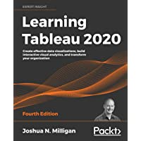 Learning Tableau 2020: Create effective data visualizations, build interactive visual analytics, and transform your…