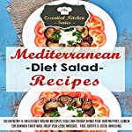 Mediterranean Diet Salad Recipes: 30 Healthy & Delicious Salad Recipes You Can Easily Make For Breakfast, Lunch or Dinner That Will Help You Lose Weight, Feel Great, & Look Amazing | Sarah Sophia