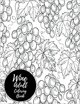 Wine Adult Coloring Book Large Stress Relieving Relaxing For Grownups Men Women Easy Moderate Intricate One Sided Designs Patterns