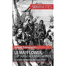 Le Mayflower, cap sur le Nouveau Monde: Le mythe fondateur des États-Unis (Grands Événements t. 7) (French Edition)