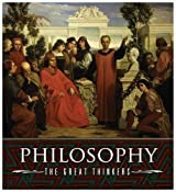 Philosophy, the Great Thinkers: An A-Z of History's Major Philosophers