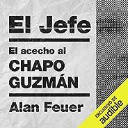 El Jefe (Spanish Edition): El acecho al Chapo Guzmán [The Stalking of Chapo Guzmán]
