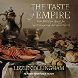The Taste of Empire: How Britain's Quest for Food Shaped the Modern World