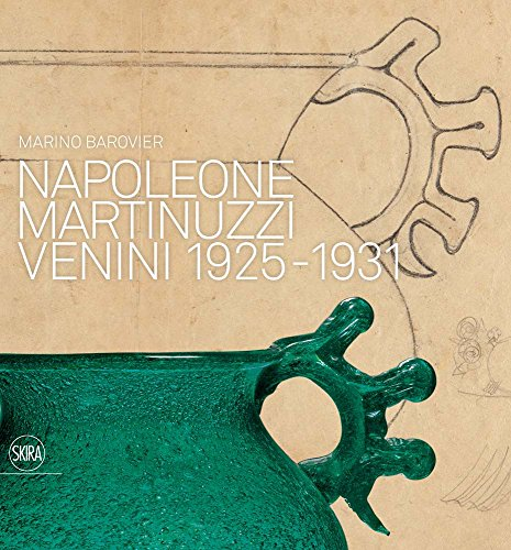 Napoleone Martinuzzi: Venini 1925-1931 by Skira