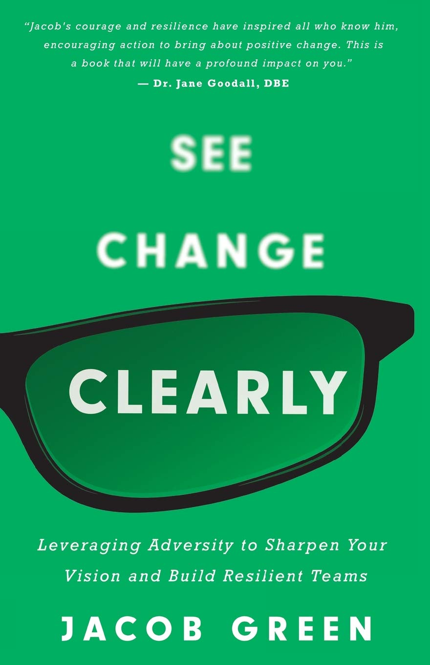 See Change Clearly: Leveraging Adversity to Sharpen Your Vision and Build Resilient Teams