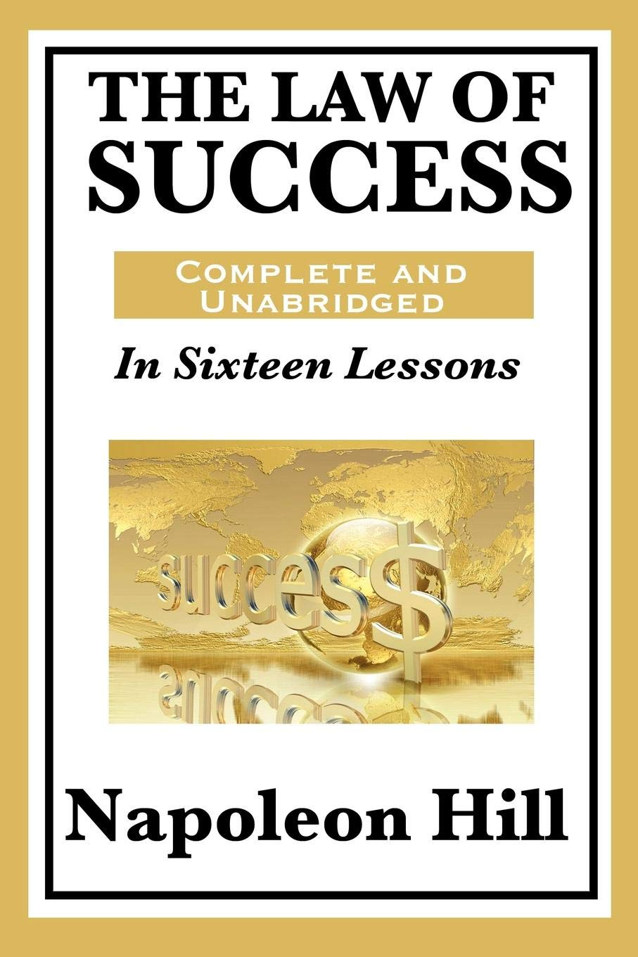 The Law of Success: In Sixteen Lessons: Complete and Unabridged: Napoleon  Hill: 9781617201769: Amazon.com: Books