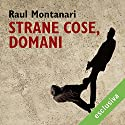 Strane cose, domani Audiobook by Raul Montanari Narrated by Enrico Di Troia