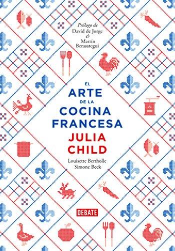 El arte de la cocina francesa, vol. 1 (Spanish Edition) by Julia Child, Louisette Bertholle, Simone Beck