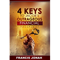 4 Keys To Jacob's Outrageous Financial Prosperity: How one man became richer than his boss(Financial Freedom Secrets) (Outrageous Financial Abundance Book 1) (English Edition)