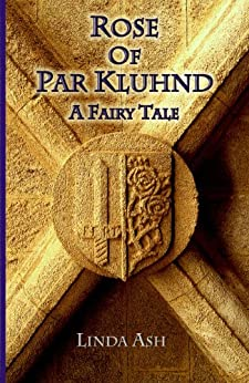 Rose of Par Kluhnd: A Fairy Tale by [Ash, Linda]