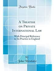 A Treatise on Private International Law: With Principal Reference to Its Practice in England (Classic Reprint)