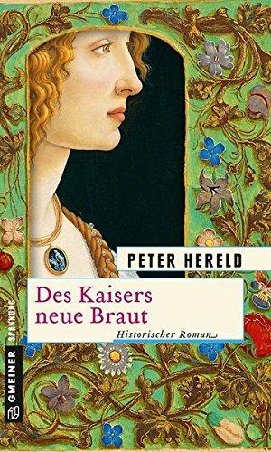 Des Kaisers neue Braut: Historischer Roman (Historische Romane im GMEINER-Verlag)