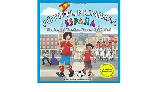 Futbol Mundial Espana / Soccer World Spain: Explora El Mundo a Traves Del Futbol / Explore the World Through Soccer: Amazon.es: Zohn, Ethan, Rosenberg, David, Thompson, Chad, Mayo-Prada, Gema: Libros en idiomas