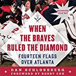 When the Braves Ruled the Diamond: Fourteen Flags over Atlanta | Dan Schlossberg