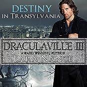 Destiny in Transylvania: DraculaVille, Book 3 | Lara Nance