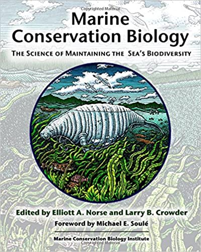 Marine Conservation Biology The Science Of Maintaining Seas Biodiversity None Ed Edition