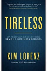 TIRELESS: Key Principles that Drive Success Beyond Business School Kindle Edition