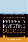The Complete Guide to Property Investing Success (English Edition)