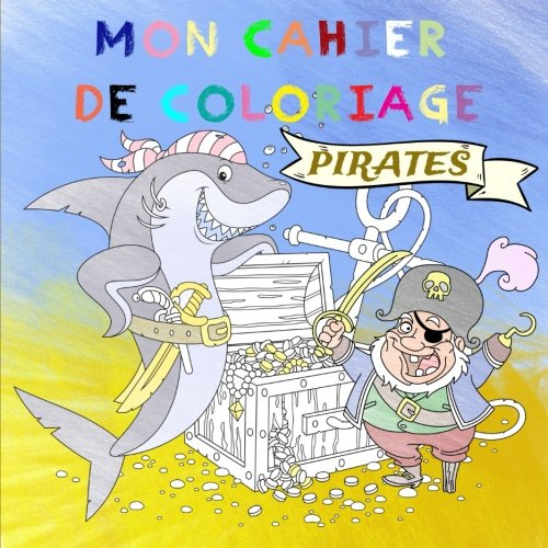 Mon cahier de coloriage - Pirates:  partir de 4 ans (J'aime colorier) (Volume 2) (French Edition)