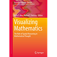 Visualizing Mathematics: The Role of Spatial Reasoning in Mathematical Thought (Research in Mathematics Education) (English Edition)