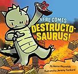 Here Comes Destructosaurus!, Aaron Reynolds, 145212454X